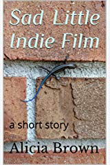 Sad Little Indie Film by Alicia Brown
